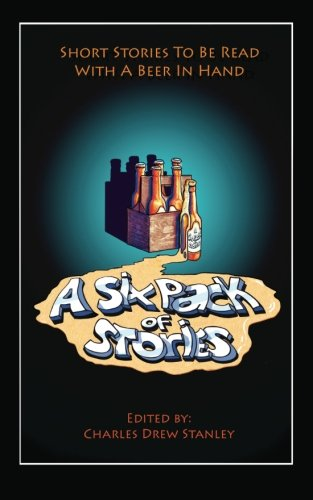 A Six Pack of Stories: Short Stories To Be Read with a Beer in Hand