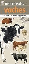 Petit atlas des vaches : 40 Races à découvrir et identifier par Dubois