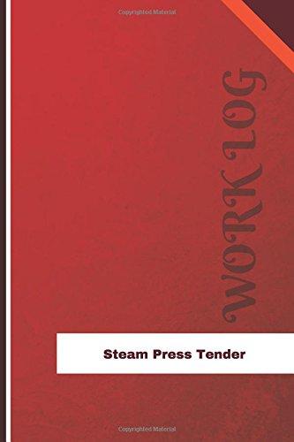 Steam Press Tender Work Log: Work Journal, Work Diary, Log - 126 pages, 6 x 9 inches (Orange Logs/Work Log)