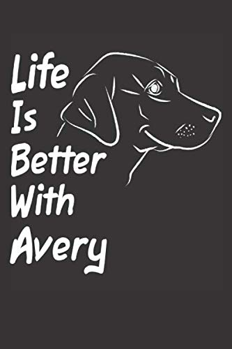 Life Is Better With Avery: Blank Dotted Female Dog Name Personalized & Customized Labrador Notebook Journal for Women, Men & Kids. Chocolate, Yellow & ... & Christmas Gift for Dog Lover & Owner.