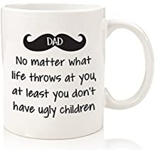 Dad No Matter What/Ugly Children Funny Coffee Mug - Best Dad Christmas Gifts - Gag Xmas Present Idea For Him From Son, Daughter, Wife - Top Birthday Gifts For Dads, Men, Guys - Fun Novelty Cup - 11oz