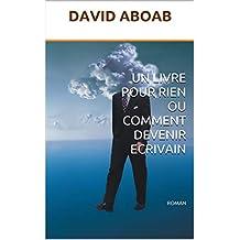 UN LIVRE POUR RIEN OU COMMENT DEVENIR ECRIVAIN: ROMAN (French Edition)