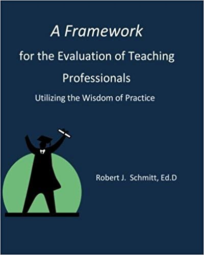 A Framework for the Evaluation of Teaching Professionals: Utilizing the Wisdom of Practice by Robert J. Schmitt Ed.D. (2011-04-24)