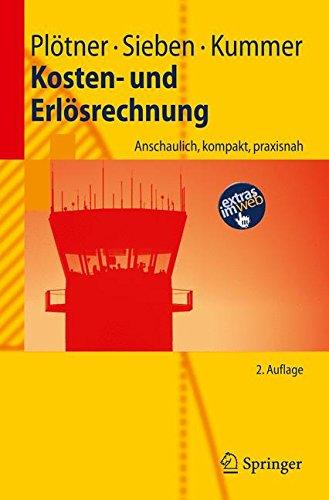 Kosten- und Erlösrechnung: Anschaulich, kompakt, praxisnah (Springer-Lehrbuch) (German Edition)