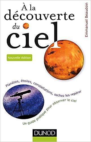 Lire en ligne A la découverte du ciel - 2e éd. - Planètes, étoiles, constellations, sachez les repérer pdf ebook