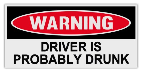 Funny Warning Bumper Stickers Decals: DRIVER IS PROBABLY DRUNK