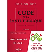 CODE DE LA SANTÉ PUBLIQUE 2015 29E ÉD.