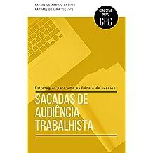 SACADAS DE AUDIÊNCIA TRABALHISTA: Estratégias para uma audiência de sucesso (Sacadas Trabalhistas Livro 1) (Portuguese Edition)