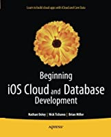 Beginning iOS Cloud and Database Development Front Cover