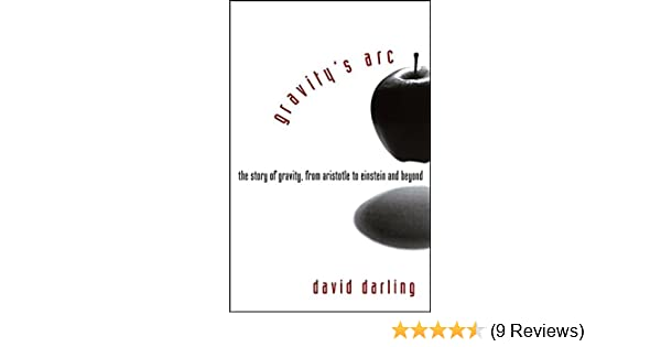 c25006e047b Gravity s Arc  The Story of Gravity from Aristotle to Einstein and Beyond   David Darling  9780471719892  Amazon.com  Books