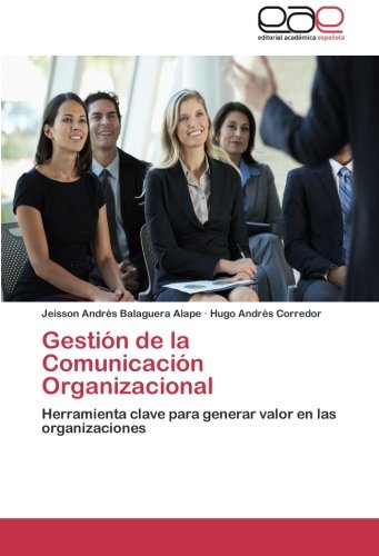Price comparison product image Gestión de la Comunicación Organizacional: Herramienta clave para generar valor en las organizaciones (Spanish Edition)