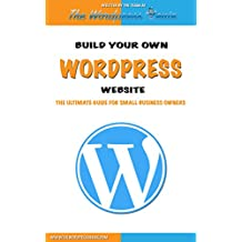 Wordpress: Build Your Own Wordpress Website. Wordpress for Small Business