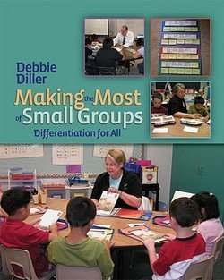Debbie Diller: Making the Most of Small Groups : Differentiation for All (Paperback); 2007 Edition