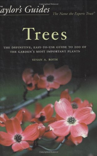 Taylor's Guide to Trees: The Definitive, Easy-To-Use Guide to 200 of the Garden's Most Important Plants (Taylor's Garden