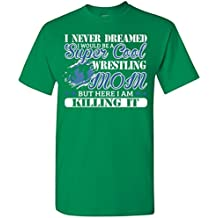shopdoz I Never Dreamed I Would Be A Super Cool Wrestling Mom But Here I Am Killing It T-Shirt