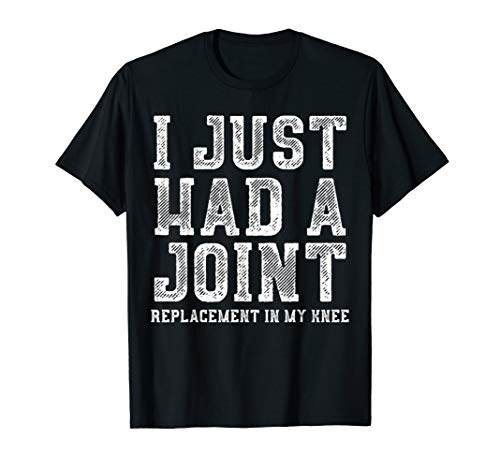 Knee Replacement Just Had Joint Gift Funny Join Replacement T-Shirt