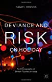 Deviance and Risk on Holiday: An Ethnography of British Tourists in Ibiza, Daniel Briggs, 1137022396