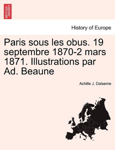 Paris sous les obus. 19 septembre 1870-2 mars 1871. Illustrations par Ad. Beaune (French Edition)