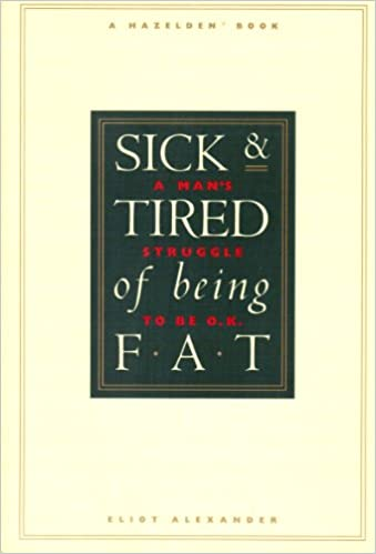Sick & tired of being fat: A mans struggle to be O.K: Eliot Alexander: 9780894867279: Amazon.com: Books