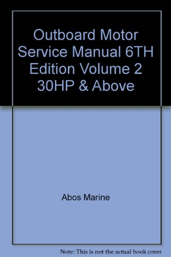 Manual Motor Service Volume Outboard (Outboard Motor Service Manual 6TH Edition Volume 2 30HP & Above)