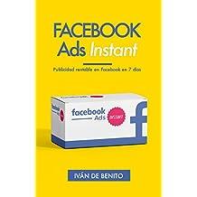 Facebook Ads Instant: Publicidad rentable en Facebook en 7 días (Incluye Actualizaciones de por Vida) (Spanish Edition)
