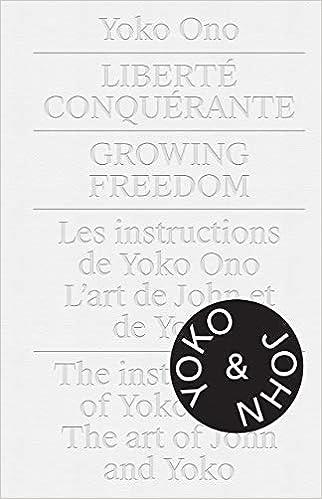 Yoko Ono & John Lennon: Growing Freedom. Liberté Conquérante