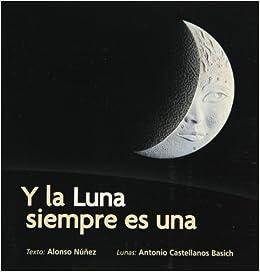 Y La Luna Siempre Es Una por Alonso Nunez