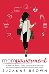 Mompowerment: Insights from Professional Part-Time Working Moms Who Balance Career and Family Paperback