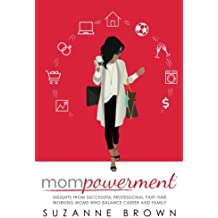 Mompowerment: Insights from Professional Part-Time Working Moms Who Balance Career and Family