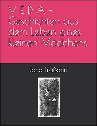 Descargar Libros Gratis Para Ebook V E D A – Geschichten Aus Dem Leben Eines Kleinen Mädchens Leer PDF