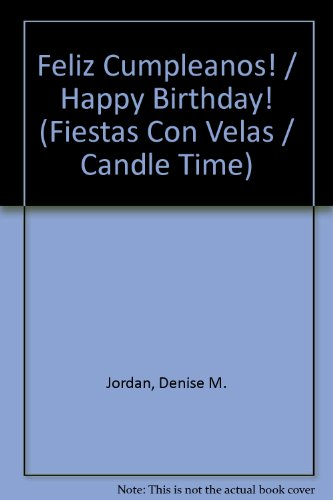 Feliz Cumpleanos! / Happy Birthday! (Fiestas Con Velas / Candle Time) (Spanish Edition)