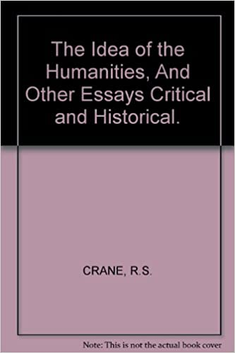 the idea of the humanities and other essays critical and  the idea of the humanities and other essays critical and historical r s crane com books
