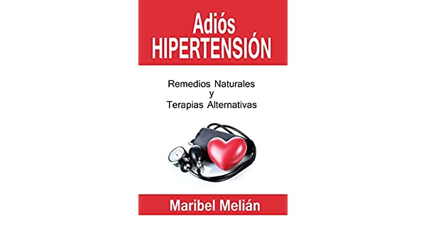 ADIÓS HIPERTENSIÓN: Remedios Naturales y Terapias Alternativas (Adiós... nº 2) (Spanish Edition) - Kindle edition by Maribel Melián.