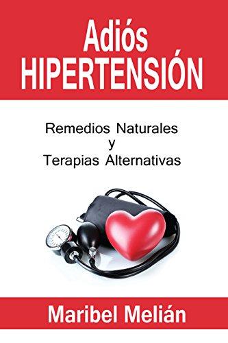 ADIÓS HIPERTENSIÓN: Remedios Naturales y Terapias Alternativas (Adiós... nº 2)