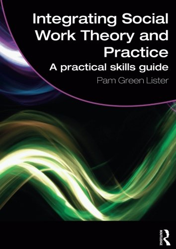 Integrating Social Work Theory and Practice: A Practical Skills Guide (Student Social Work)