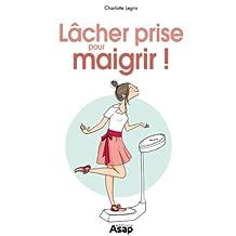 Lâcher prise pour maigrir ! (French Edition)