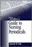 Writer's Guide to Nursing Periodicals, Jeanette M. (Marie) Daly, 0761914919