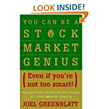you can be stock market genius - By Joel Greenblatt - You Can Be a Stock Market Genius Even if You're Not Too Smart: Uncover the Secret Hiding Places of Stock Market Profits (1/30/97)