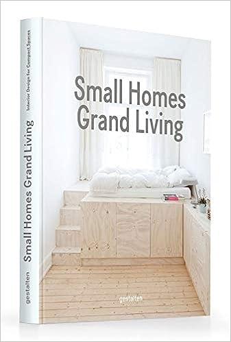 Small Homes Grand Living Interior Design For Compact Spaces Amazon De Gestalten Fremdsprachige Bucher