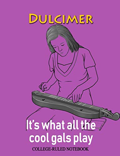 Dulcimer: It's What All the Cool Gals Play: College-Ruled Notebook (InstruMentals Notebooks)