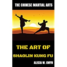 THE ART OF SHAOLIN KUNG FU: The Chinese Martial Arts