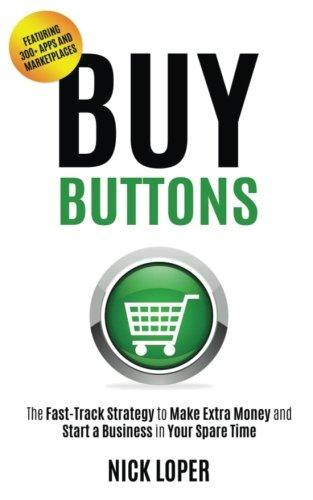 Buy Buttons: The Fast-Track Strategy to Make Extra Money and Start a Business in Your Spare (Home Buy Book)