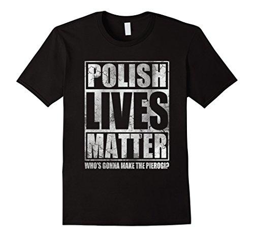 Mens Polish Lives Matter Make The Pierogi Shirt Large Black Mens Polish