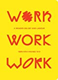 img - for Work, Work, Work: A Reader on Art and Labour book / textbook / text book