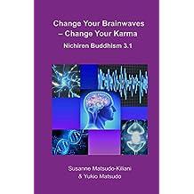 Change your Brainwaves, Change your Karma: Nichiren Buddhism 3.1