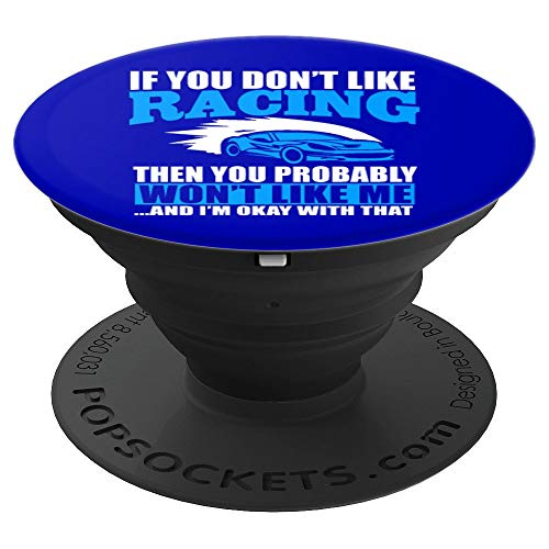 If You Don't Like Car Racing You Probably Won't Like Me - PopSockets Grip and Stand for Phones and Tablets
