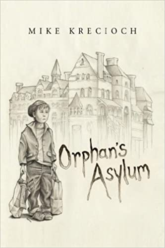 Orphan\'s Asylum: Mike Krecioch: 9781425789206: Amazon.com: Books