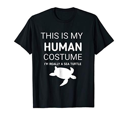 This is my human costume I'm really a Sea Turtle funny shirt -