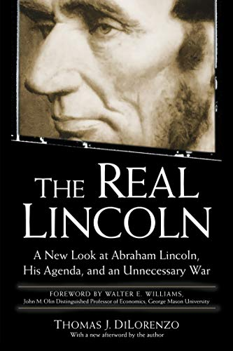 The Real Lincoln: A New Look at Abraham Lincoln, His Agenda, and an Unnecessary War (Union Political Leaders In The Civil War)