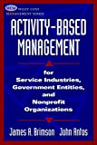 Activity-Based Management for Service Industries,Government Entities, and Nonprofit Organizations